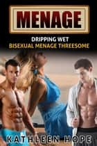 Menage: Dripping Wet ebook by Kathleen Hope