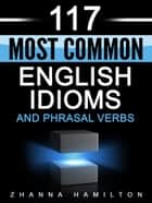 117 Most Common English Idioms and Phrasal Verbs eBook von Zhanna Hamilton