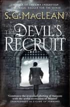 The Devil's Recruit - Alexander Seaton 4, from the author of the prizewinning Seeker series ebook by S.G. MacLean