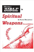 Christian's Bible Short Course in Spiritual Weapons ebook by Martin Jackson