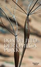 Der Omega-Punkt - Roman ebook by Don DeLillo, Frank Heibert