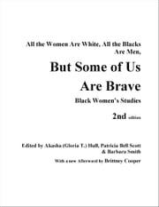 But Some of Us Are Brave - Black Women's Studies ebook by Akasha (Gloria T.) Hull,Patricia  Bell-Scott,Barbara Smith,Brittney C. Cooper