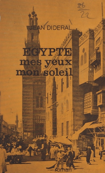 Égypte, mes yeux, mon soleil ebook by Jean Dideral