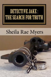 Detective Jake: The Search for Truth ebook by Sheila Rae Myers