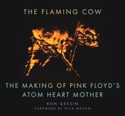 Flaming Cow - The Making of Pink Floyd's Atom Heart Mother ebook by Ron Geesin, Nick Mason