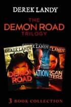 The Demon Road Trilogy: The Complete Collection: Demon Road; Desolation; American Monsters (The Demon Road Trilogy) ebook by Derek Landy