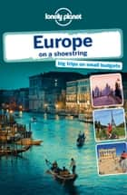 Lonely Planet Europe on a shoestring ebook by Lonely Planet,Tom Masters,Oliver Berry,Duncan Garwood,Anthony Ham,Craig McLachlan,Andrea Schulte-Peevers,Andy Symington,Nicola Williams,Neil Wilson