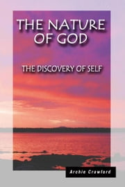 The Nature of God:The Discovery of Self ebook by Crawford,Archie