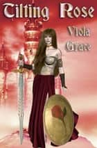 Tilting Rose ebook by Viola Grace