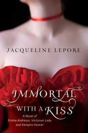 Immortal with a Kiss ebook by Jacqueline Lepore