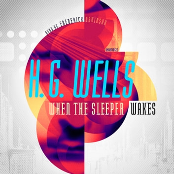 When the Sleeper Wakes audiobook by H. G. Wells
