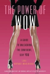The Power of WOW - A Guide to Unleashing the Confident, Sexy You ebook by Lori Bryant-Woolridge