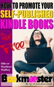 How to Promote Your Self-Published Kindle Books for Free ebook by Oliver Markus Malloy