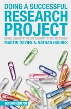 Doing a Successful Research Project - Using Qualitative or Quantitative Methods ebook by Nathan Hughes, Martin Davies
