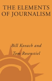 The Elements of Journalism - What Newspeople Should Know and the Public Should Expect ebook by Tom Rosenstiel,Bill Kovach