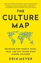 The Culture Map (INTL ED) - Decoding How People Think, Lead, and Get Things Done Across Cultures eBook by Erin Meyer