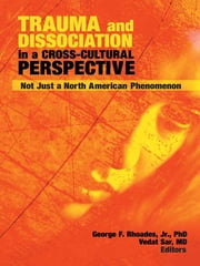 Trauma and Dissociation in a Cross-Cultural Perspective - Not Just a North American Phenomenon ebook by George F Rhoades Jr,Vedat Sar