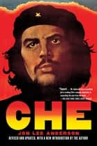 Che Guevara - A Revolutionary Life ebook by Jon Lee Anderson