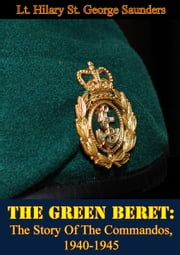 The Green Beret: The Story Of The Commandos, 1940-1945 ebook by Lt. Hilary St. George Saunders,Earl Mountbatten of Burma