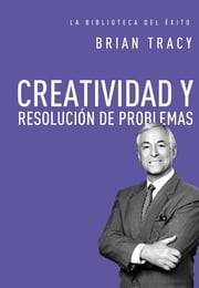 Creatividad y resolución de problemas ebook by Brian Tracy
