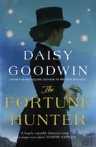 The Fortune Hunter - A Richard & Judy Pick ebook by Daisy Goodwin