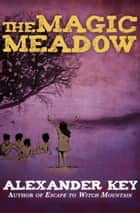 The Magic Meadow ebook by Alexander Key