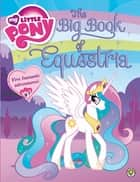 My Little Pony: The Big Book of Equestria ebook by My Little Pony