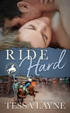 Ride Hard ebook by Tessa Layne