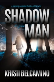 Shadow Man - A gripping suspense thriller with a twist ebook by Kristi Belcamino
