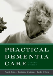 Practical Dementia Care ebook by Peter V. Rabins,Constantine G. Lyketsos,Cynthia D. Steele