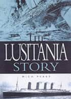 The Lusitania Story ebook by Jones, Steve, Peeke,...