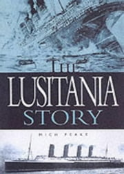 The Lusitania Story ebook by Jones, Steve,Peeke, Mitch,Walsh-Johnson, Kevin