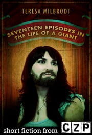 Seventeen Episodes in the Life of a Giant ebook by Teresa Milbrodt