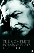 The Complete Poems and Plays of T. S. Eliot ebook by T.S. Eliot