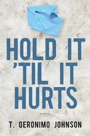 Hold It 'Til It Hurts ebook by T. Geronimo Johnson