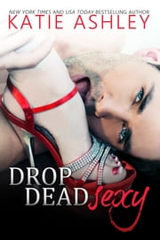 Drop Dead Sexy ebook by Katie Ashley