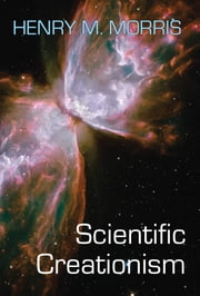 Scientific Creationism ebook by Dr. Henry M. Morris