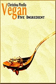 Vegan Five Ingredients or Less ebook by Christina Pirello
