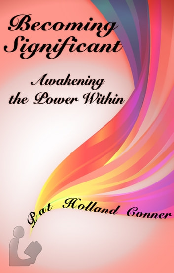 Becoming Significant: Volume 1: Awakening the Power Within ebook by Pat Holland Conner