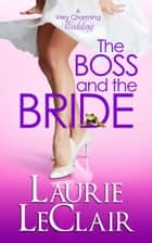 The Boss And The Bride (Book 2 A Very Charming Wedding) ebook by Laurie LeClair
