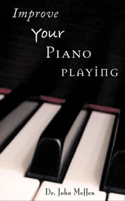 Improve Your Piano Playing ebook by John Meffen