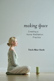 Making Space - Creating a Home Meditation Practice ebook by Thich Nhat Hanh