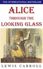 Alice Through the Looking Glass (Illustrated) ebook by Lewis Carroll