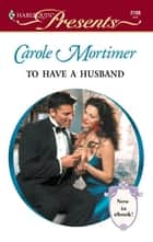 To Have a Husband ebook by Carole Mortimer