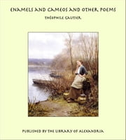 Enamels and Cameos and Other Poems ebook by Théophile Gautier