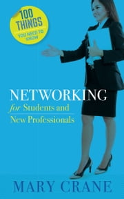 100 Things You Need to Know: Networking - For Students and New Professionals ebook by Mary Crane
