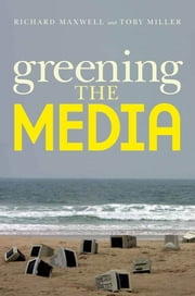 Greening the Media ebook by Richard Maxwell,Toby Miller