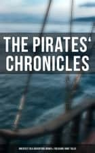 The Pirates' Chronicles: Greatest Sea Adventure Books & Treasure Hunt Tales - 70+ Novels, Short Stories & Legends: Facing the Flag, Blackbeard, Captain Blood, Pieces of Eight... ebook by Captain Charles Johnson, Howard Pyle, Ralph D. Paine,...