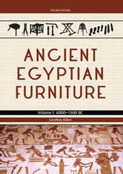 Ancient Egyptian Furniture Volume I - 4000 – 1300 BC ebook by Geoffrey Killen
