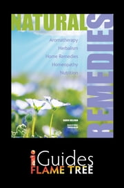 Natural Remedies: Aromatherapy, Herbalism, Home Remedies, Homeopathy, Nutrition ebook by Karen Sullivan,Tricia Allen,Flame Tree iGuides